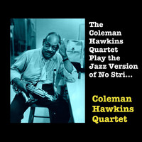 Coleman Hawkins Quartet - The Coleman Hawkins Quartet Play the Jazz Version of No Strings