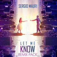 Sergio Mauri - Let Me Know ( Remix Pack )
