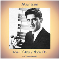 Arthur Lyman - Leis Of Jazz / Aloha Oe (All Tracks Remastered)