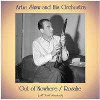 Artie Shaw and his orchestra - Out of Nowhere / Rosalie (All Tracks Remastered)