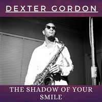 Dexter Gordon - The Shadow of Your Smile