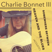 Charlie Bonnet III - Somewhere Between Heaven and the Blues (Acoustic)