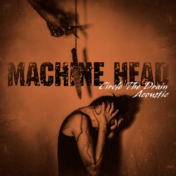 Machine Head - Circle the Drain (Acoustic)