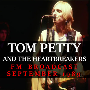 Tom Petty And The Heartbreakers - Tom Petty and the Heartbreakers FM Broadcast September 1989