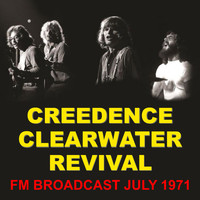 Creedence Clearwater Revival - Creedence Clearwater Revival FM Broadcast July 1971