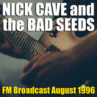 Nick Cave And The Bad Seeds - Nick Cave and the Bad Seeds FM Broadcast August 1996