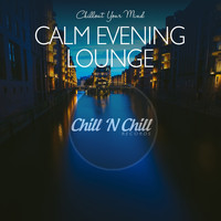 Various Artists - Calm Evening Lounge: Chillout Your Mind