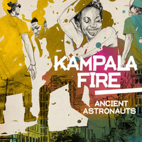 Ancient Astronauts - Kampala Fire (Explicit)