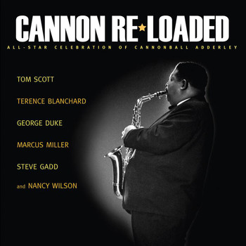 Tom Scott - Cannon Re-Loaded: An All-Star Celebration Of Cannonball Adderley