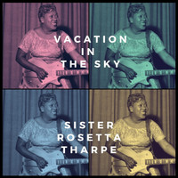 Sister Rosetta Tharpe - Vacation in the Sky