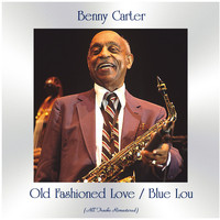 Benny Carter - Old Fashioned Love / Blue Lou (All Tracks Remastered)