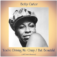 Betty Carter - You're Driving Me Crazy / But Beautiful (All Tracks Remastered)