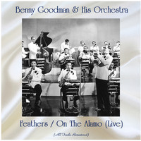 Benny Goodman & His Orchestra - Feathers / On The Alamo (Live) (All Tracks Remastered)