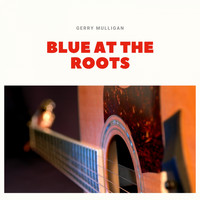 Gerry Mulligan - Blue At the Roots