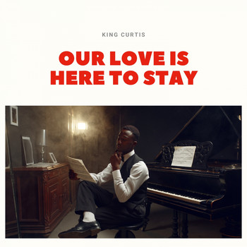 King Curtis - Our Love Is Here to Stay