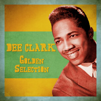 Dee Clark - Golden Selection (Remastered)
