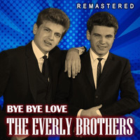 The Everly Brothers - Bye Bye Love (Remastered)