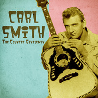 Carl Smith - The Country Gentleman (Remastered)