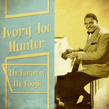 Ivory Joe Hunter - The Baron of the Boogie (Remastered)
