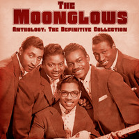 The Moonglows - Anthology: The Definitive Collection (Remastered)