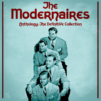 The Modernaires - Anthology: The Definitive Collection (Remastered)