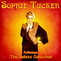 Sophie Tucker - Anthology: The Deluxe Collection (Remastered)