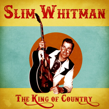 Slim Whitman - The King of Country (Remastered)