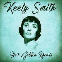 Keely Smith - Her Golden Years (Remastered)