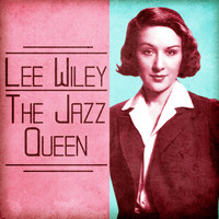 Lee Wiley - The Jazz Queen (Remastered)