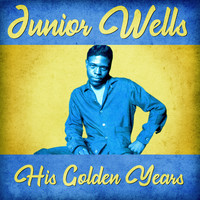 Junior Wells - His Golden Years (Remastered)