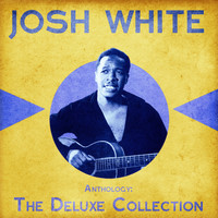 Josh White - Anthology: The Deluxe Collection (Remastered)