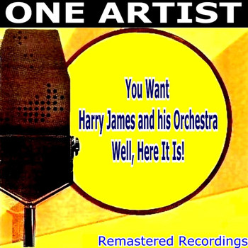 Harry James & His Orchestra - You Want HARRY JAMES & HIS ORCHESTRA Well, Here It Is!