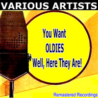 Various Artists - You Want OLDIES Well, Here They Are!