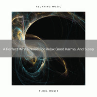 The Healing Power Of Granular Sound - A Perfect White Noise For Relax Good Karma, And Sleep