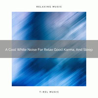 Soft Traffic Sounds & Noises, Soothing Noise & Sleepful Sounds - A Cool White Noise For Relax Good Karma, And Sleep