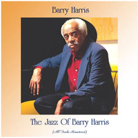 Barry Harris - The Jazz Of Barry Harris (All Tracks Remastered)