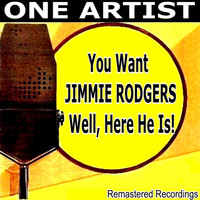 Jimmie Rodgers - You Want JIMMIE RODGERS Well, Here He Is!