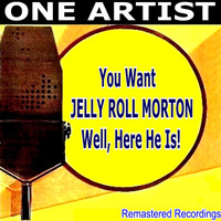 Jelly Roll Morton - You Want JELLY ROLL MORTON Well, Here He Is!