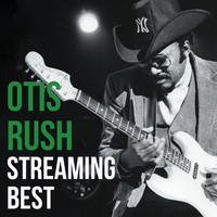 Otis Rush - Otis Rush, Streaming Best