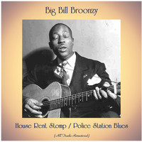 Big Bill Broonzy - House Rent Stomp / Police Station Blues (All Tracks Remastered)