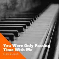 King Oliver - You Were Only Passing Time With Me