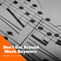 Mose Allison - Don't Get Around Much Anymore