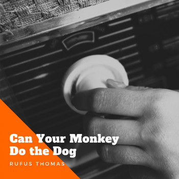 Rufus Thomas - Can Your Monkey Do the Dog