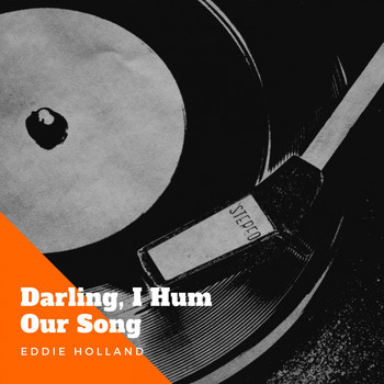 Eddie Holland - Darling, I Hum Our Song