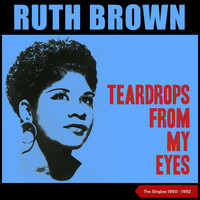 Ruth Brown - Teardrops from My Eyes (The Singles of 1950 - 1952)