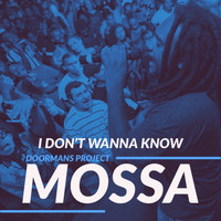 Mossa - I Don't Wanna Know