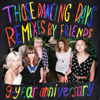 Those Dancing Days - 9-Year Anniversary (Remixes By Friends)