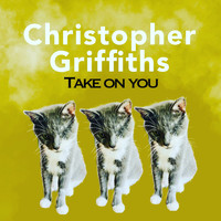 Christopher Griffiths - Take on You
