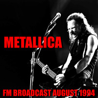 Metallica - Metallica FM Broadcast August 1994