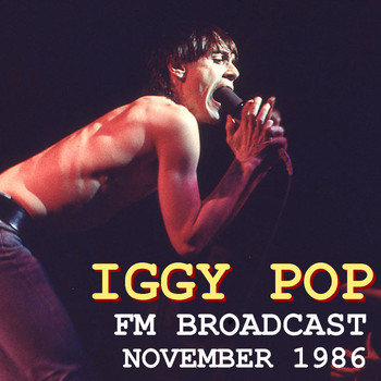 Iggy Pop - Iggy Pop FM Broadcast November 1986